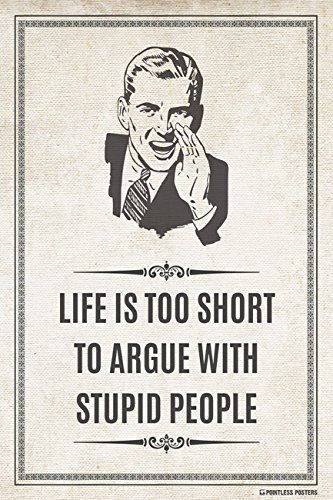 Life Is Too Short To Argue With Stupid People Poster Print