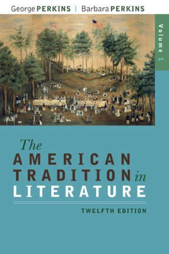 The American Tradition in Literature, Volume 1 by Perkins, George, Perkins, Barbara [McGraw-Hill Humanities/Social Sciences/Languages,2008] (Paperback) 12th Edition (The American Tradition In Literature 12th Edition)