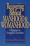 Recovering Biblical Manhood and Womanhood, John Piper, 0891075860