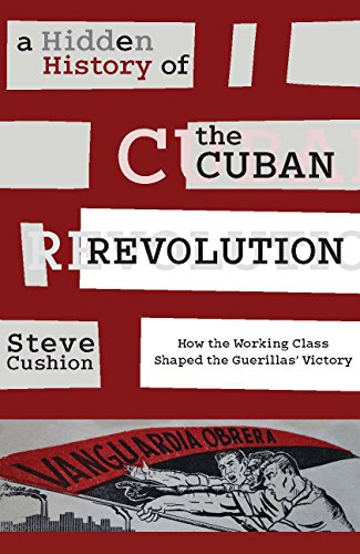 A Hidden History of the Cuban Revolution: How the Working Class Shaped the Guerillas' Victory