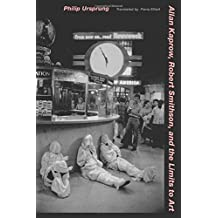 Allan Kaprow, Robert Smithson, and the Limits to Art by Philip Ursprung (2013-06-04)