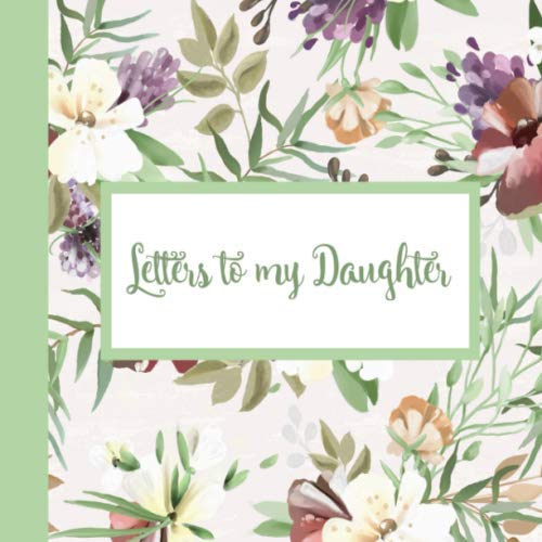 Letters to my Daughter: As I Watch You Grow | Lifetime Memory Keepsake Journal Book | Unique Heartfelt & Thoughtful Gifts for New Moms, Dads, Expecting Mothers & Parents (Floral Theme)