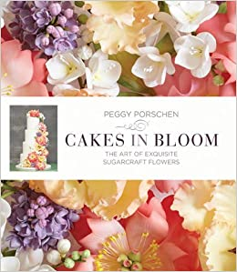 Cakes In Bloom Exquisite Sugarcraft Flowers For All Occasions Amazoncouk Peggy Porschen 8601404238079 Books