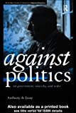 img - for Against Politics: On Government, Anarchy and Order (Routledge Studies in Social and Political Thought) book / textbook / text book
