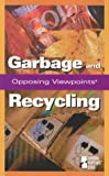Garbage and Recycling (Opposing Viewpoints Series)