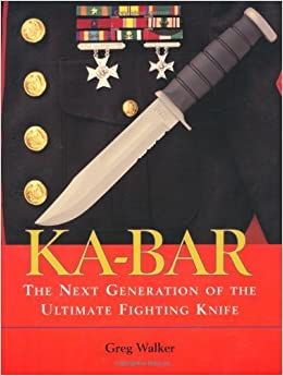 KA-BAR: The Next Generation Of The Ultimate Fighting Knife by Greg Walker (2001-01-01)