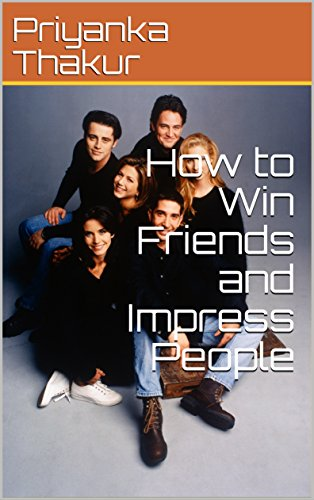 How to Win Friends and Impress People