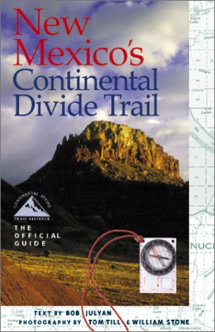 New Mexico's Continental Divide Trail: The Official Guide (The Continental Divide Trail - Continental Stone