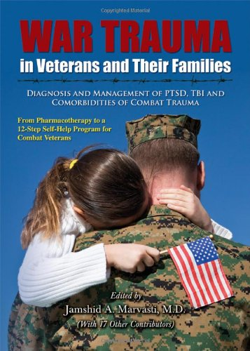 Download War Trauma in Veterans and Their Families: Diagnosis and Management of PTSD, TBI and Comorbidities of Combat Trauma: From Pharmacotherapy to a 12-Step ... Series in Behavioral Science and Law) PDF