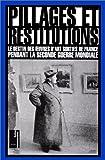 Pillages et Restitutions - Le destin des oeuvres d'art sorties de France pendant la Seconde guerre mondiale