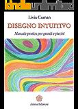 Disegno intuitivo: Manuale pratico per grandi e piccini (Manuali per l'anima)