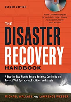 The Disaster Recovery Handbook: A Step-by-Step Plan to Ensure Business Continuity and Protect Vital Operations, Facilities, and Assets by [WALLACE, Michael, WEBBER, Lawrence]