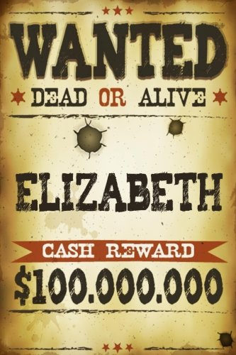 Elizabeth Wanted Dead Or Alive Cash Reward $100,000,000: Western Themed Personalized Name Journal Notebook For Girls