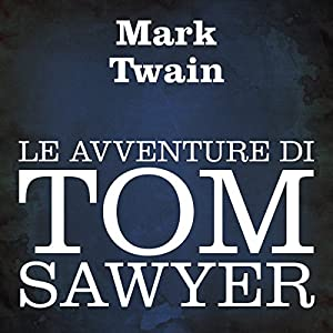 Le avventure di Tom Sawyer [The Adventures of Tom Sawyer] Audiobook