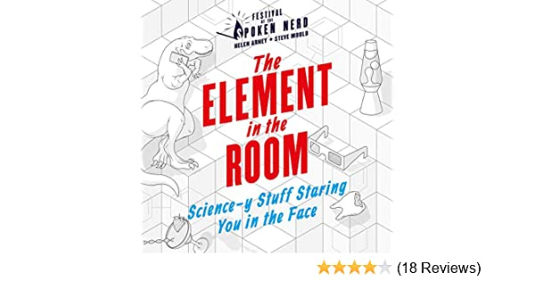 c969e4841a4 Amazon.com: The Element in the Room: Science-y Stuff Staring You in the  Face (Audible Audio Edition): Helen Arney, Steve Mould, Festival of the  Spoken Nerd, ...
