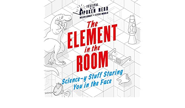 493216426b1 The Element in the Room: Science-y Stuff Staring You in the Face (Audible  Audio Edition): Helen Arney, Steve Mould, Festival of the Spoken Nerd, ...