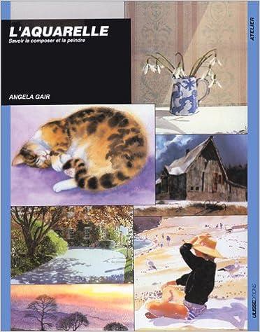 Lire un L'aquarelle. Savoir la composer et la peindre pdf