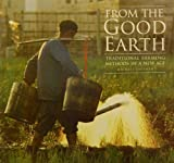 img - for From the Good Earth: Traditional Farming Methods in a New Age book / textbook / text book