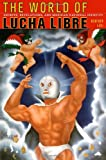 The World of Lucha Libre, Heather Levi, 0822342324