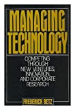 Managing Technology: Competing Through New Ventures, Innovation, and Corporate Research