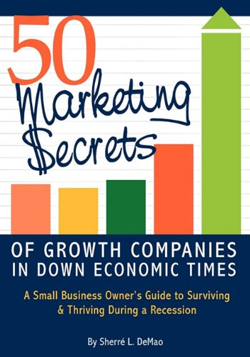 50 Marketing Secrets of Growth Companies in Down Economic Times