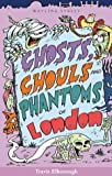 Ghosts, Ghouls, and Phantoms of London, Travis Elborough, 190415302X