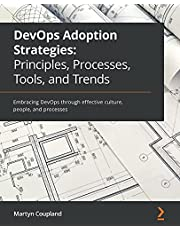 DevOps Adoption Strategies: Principles, Processes, Tools, and Trends: Embracing DevOps through effective culture, people, and processes