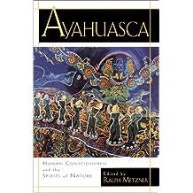 Ayahuasca: Hallucinogens, Consciousness, and the Spirit of Nature