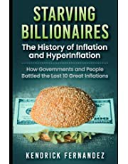 Starving Billionaires: The History of Inflation and HyperInflation: How Governments and People Battled the Last 10 Great Inflations