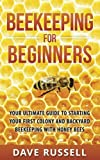Beekeeping For Beginners: Your Ultimate Guide To Starting Your First Colony And Backyard Beekeeping With Honey Bees
