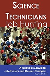 Science Technicians: Job Hunting - A Practical Manual for Job-Hunters and Career Changers