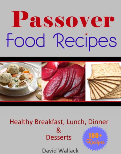Passover Cookbook: Over 130 Healthy Jewish Food Recipes For Breakfast, Lunch, Dinner and Dessert Recipes (Passover Cookbook And Beyond) (English Edition)
