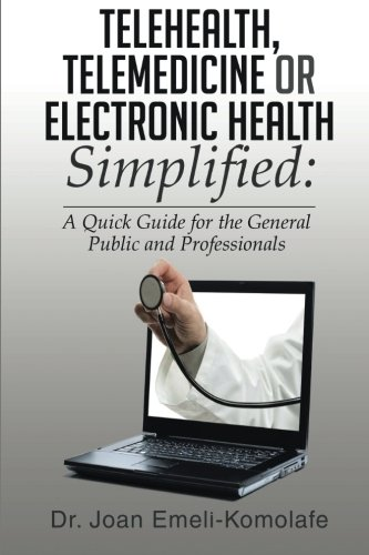 Telehealth  Telemedicine Or Electronic Health Simplified   A Quick Guide For The General Public And Professionals