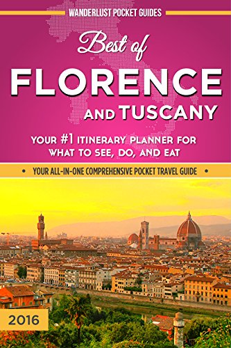 Florence Travel Guide: Best of Florence and Tuscany - Your #1 Itinerary Planner for What to See, Do, and Eat in Florence and Tuscany, Italy (Florence Travel ... Pocket Guides - Italy Travel Guides Book 3)
