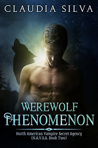 Book: Werewolf Phenomenon - N.A.V.S.A. Series Book Two (The North American Vampire Secret Agency) by Claudia Silva