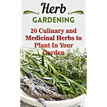 Herb Gardening: 20 Culinary and Medicinal Herbs to Plant In Your Garden