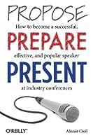 Propose, Prepare, Present