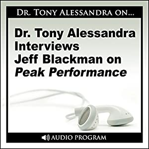 Dr. Tony Alessandra Interviews Jeff Blackman on Peak Performance Speech