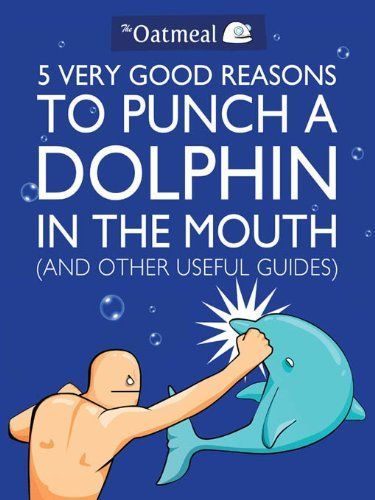Very Good Books - 5 Very Good Reasons to Punch a Dolphin in the Mouth (And Other Useful Guides) (The Oatmeal)