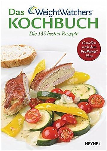 Das Weight Watchers Kochbuch Die 135 Besten Rezepte Geniessen Nach