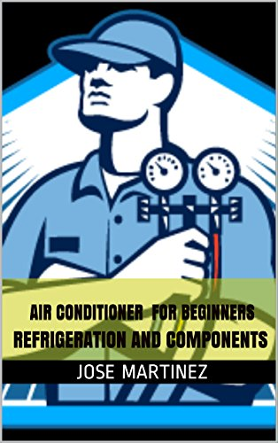 Air Conditioner FOR BEGINNERS: REFRIGERATION AND COMPONENTS
