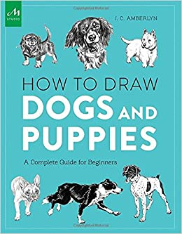 How to draw dogs and puppies a complete guide for beginners jc how to draw dogs and puppies a complete guide for beginners jc amberlyn 9781580934541 amazon books ccuart Image collections