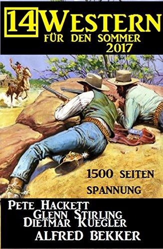 Download for free 14 Western für den Sommer 2017 - 1500 Seiten Spannung