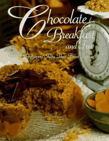 Chocolate for Breakfast and Tea: B&B Innkeepers Share Their Finest Recipes