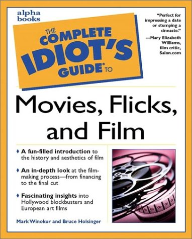 The Complete Idiot's Guide to Movies, Flicks, and Films (Idiots Film)