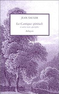 Les Cantiques spirituels et autres textes apocryphes par Jean Tauler