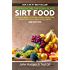 HEALTH: SIRT FOOD: The Secret Behind Diet, Healthy Weight Loss, Disease Prevention, Reversal & Longevity (The Medicine On Your Plate - Vol 1)