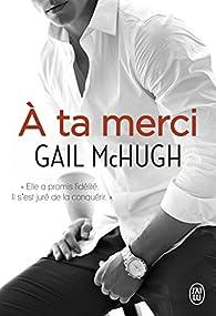 À ta merci par Gail McHugh