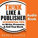 Think Like a Publisher: 33 Essential Tips to Write, Promote, and Sell Your Book Audiobook by Randy Davila Narrated by Colin Robinson