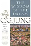 img - for The Wisdom Of the Dream: The World of C. G. Jung book / textbook / text book